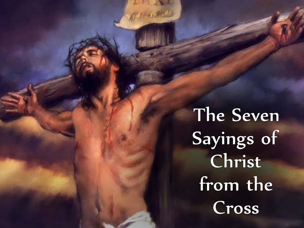 the seven sayings of christ from the cross thepreachersword